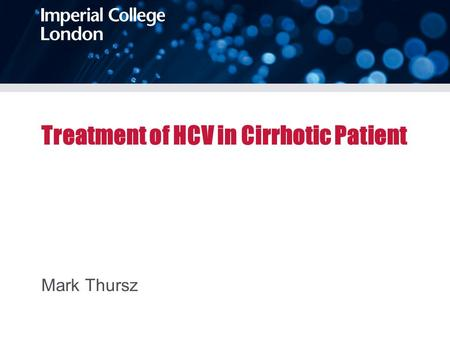 Treatment of HCV in Cirrhotic Patient Mark Thursz.