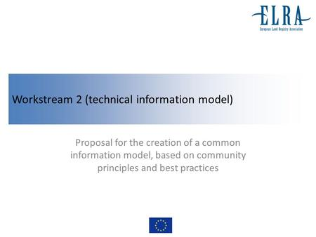 Workstream 2 (technical information model) Proposal for the creation of a common information model, based on community principles and best practices.