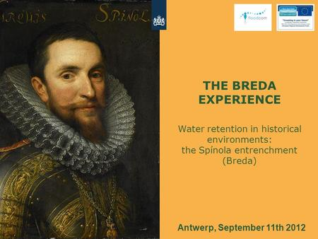 THE BREDA EXPERIENCE Water retention in historical environments: the Spínola entrenchment (Breda) Antwerp, September 11th 2012.