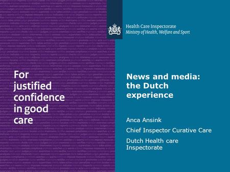 News and media: the Dutch experience Anca Ansink Chief Inspector Curative Care Dutch Health care Inspectorate.