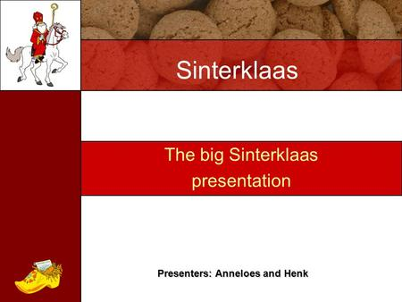 The big Sinterklaas presentation Presenters: Anneloes and Henk Sinterklaas.