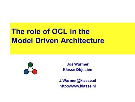The role of OCL in the Model Driven Architecture Jos Warmer Klasse Objecten