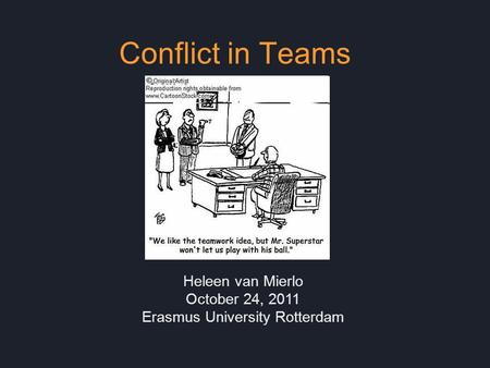 Heleen van Mierlo October 24, 2011 Erasmus University Rotterdam Conflict in Teams.
