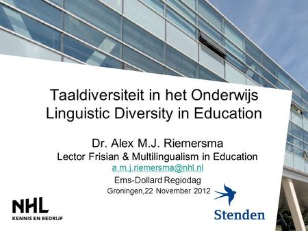 Taaldiversiteit in het Onderwijs Linguistic Diversity in Education Dr. Alex M.J. Riemersma Lector Frisian & Multilingualism in Education