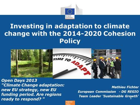 Regional Policy Investing in adaptation to climate change with the 2014-2020 Cohesion Policy Open Days 2013 Climate Change adaptation: new EU strategy,