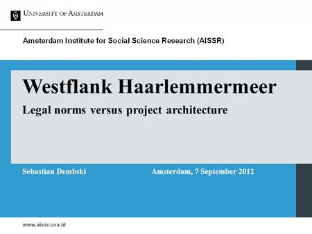 Westflank Haarlemmermeer Legal norms versus project architecture Sebastian DembskiAmsterdam, 7 September 2012.