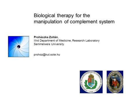 Biological therapy for the manipulation of complement system Prohászka Zoltán, IIIrd Department of Medicine, Research Laboratory Semmelweis University.