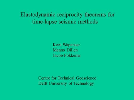 Elastodynamic reciprocity theorems for time-lapse seismic methods Kees Wapenaar Menno Dillen Jacob Fokkema Centre for Technical Geoscience Delft University.