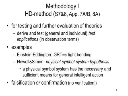 1 Methodology I HD-method ( S7&8, App. 7A/B, 8A) for testing and further evaluation of theories –derive and test (general and individual) test implications.