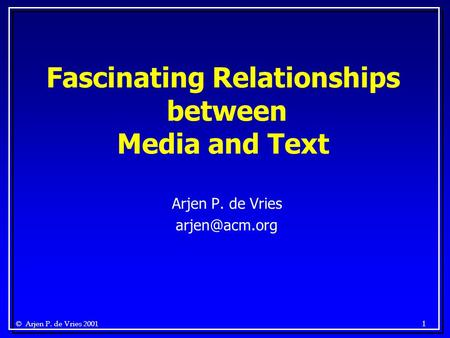 © Arjen P. de Vries 2001 1 Arjen P. de Vries Fascinating Relationships between Media and Text.