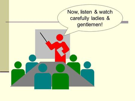 Now, listen & watch carefully ladies & gentlemen!.