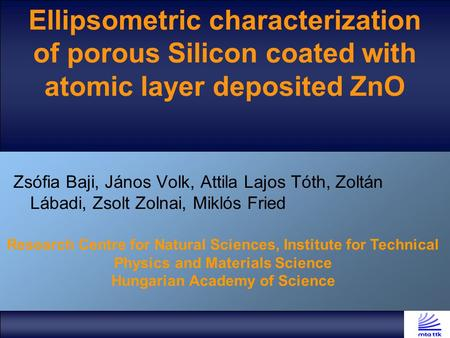 Ellipsometric characterization of porous Silicon coated with atomic layer deposited ZnO Zsófia Baji, János Volk, Attila Lajos Tóth, Zoltán Lábadi, Zsolt.