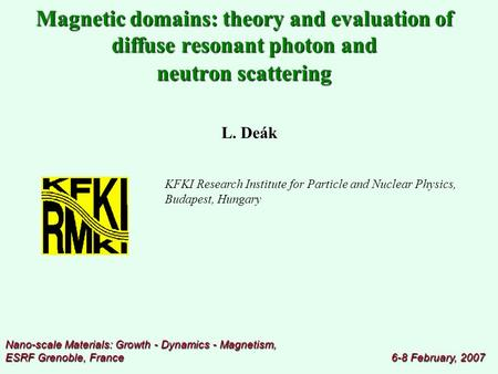 KFKI Research Institute for Particle and Nuclear Physics, Budapest, Hungary L. Deák Magnetic domains: theory and evaluation of diffuse resonant photon.