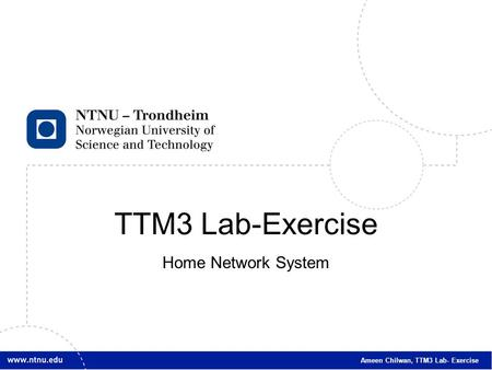 1 Ameen Chilwan, TTM3 Lab- Exercise TTM3 Lab-Exercise Home Network System.