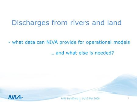 18. juli 20141Forfatternavn Discharges from rivers and land - what data can NIVA provide for operational models Arild Sundfjord14/15 Mai 2008 … and what.
