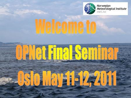 Norwegian Meteorological Institute met.no #1. Norwegian Meteorological Institute met.no #2 Program Day 2: May 12, 2011  09:00 – 09:10 : Lars Petter Røed,