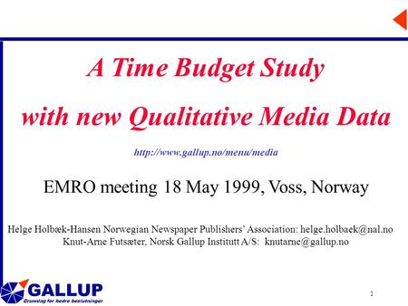 GALLUP Grunnlag for bedre beslutninger 1 A Time Budget Study with new Qualitative Media Data  EMRO meeting 18 May 1999,