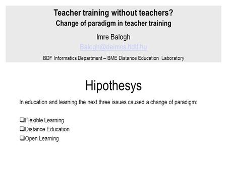 Hipothesys In education and learning the next three issues caused a change of paradigm:  Flexible Learning  Distance Education  Open Learning Teacher.