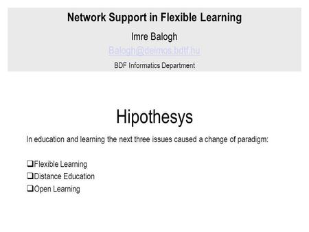Hipothesys In education and learning the next three issues caused a change of paradigm:  Flexible Learning  Distance Education  Open Learning Network.