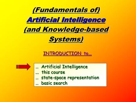 (Fundamentals of) Artificial Intelligence (and Knowledge-based Systems) … Artificial Intelligence... this course … state-space representation … basic.