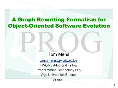 1 A Graph Rewriting Formalism for Object-Oriented Software Evolution Tom Mens FWO Postdoctoral Fellow Programming Technology Lab Vrije.