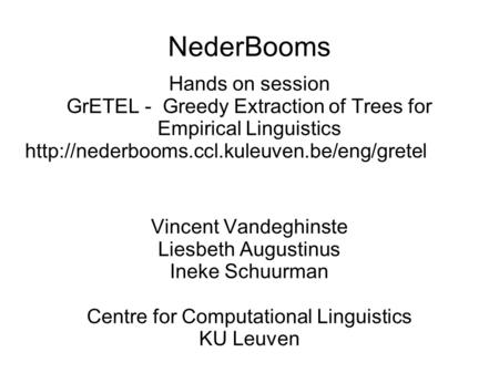 NederBooms Hands on session GrETEL - Greedy Extraction of Trees for Empirical Linguistics  Vincent Vandeghinste.