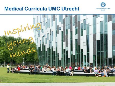 Medical Curricula UMC Utrecht Inspiring young minds.