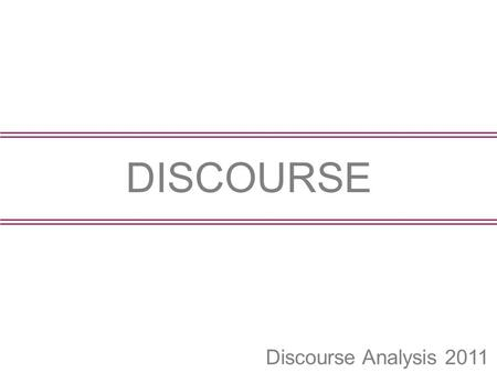Discourse Analysis 2011 DISCOURSE. Discourse Analysis 2011 INTRODUCTION.