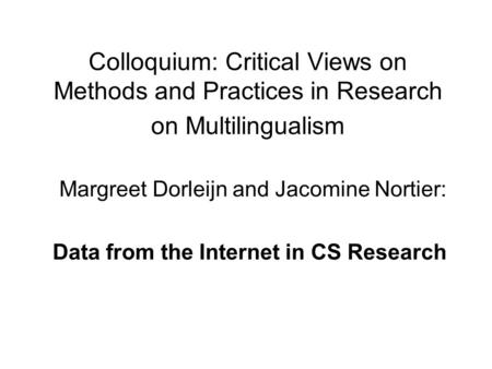 Colloquium: Critical Views on Methods and Practices in Research on Multilingualism Margreet Dorleijn and Jacomine Nortier: Data from the Internet in CS.