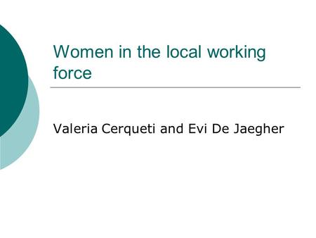 Women in the local working force Valeria Cerqueti and Evi De Jaegher.