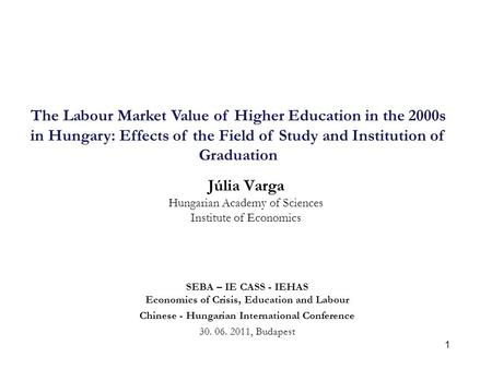 1 Júlia Varga Hungarian Academy of Sciences Institute of Economics SEBA – IE CASS - IEHAS Economics of Crisis, Education and Labour Chinese - Hungarian.