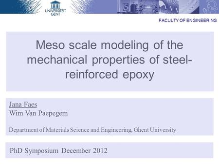 29/08/2012 Jana Faes Meso scale modeling of the mechanical properties of steel- reinforced epoxy PhD Symposium December 2012 Jana Faes Wim Van Paepegem.
