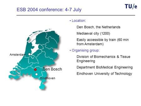 Amsterdam Eindhoven Den Bosch ESB 2004 conference: 4-7 July Location: Den Bosch, the Netherlands Mediaeval city (1200) Easily accessible by train (60 min.