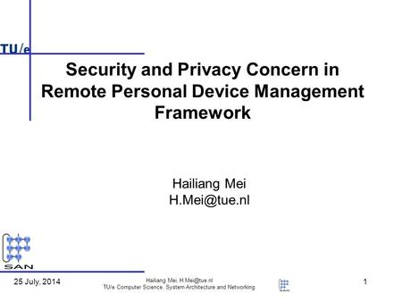 25 July, 2014 Hailiang Mei, TU/e Computer Science, System Architecture and Networking 1 Hailiang Mei Security and Privacy Concern.