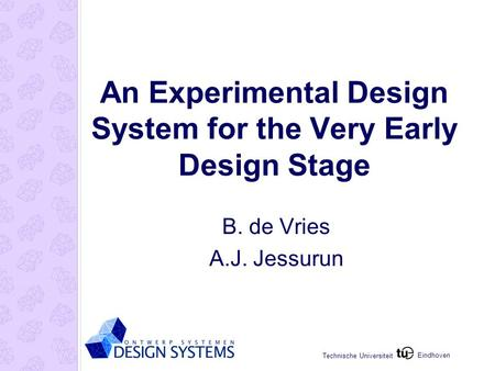 Eindhoven Technische Universiteit An Experimental Design System for the Very Early Design Stage B. de Vries A.J. Jessurun.