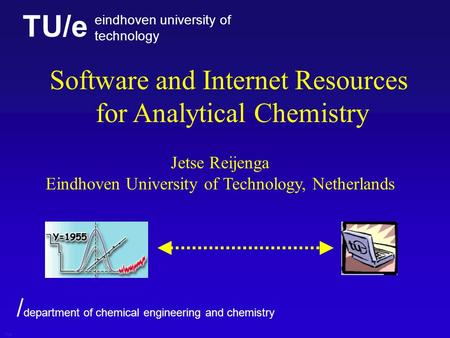 TU/e eindhoven university of technology / department of chemical engineering and chemistry Software and Internet Resources for Analytical Chemistry Jetse.