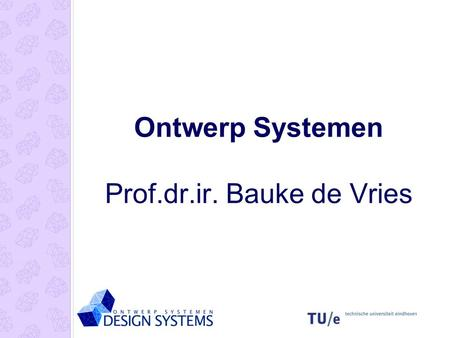 Ontwerp Systemen Prof.dr.ir. Bauke de Vries. DDSS Design Planning Artificial Intelligence ICT.