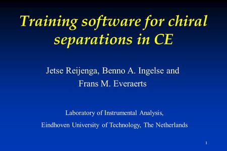 1 Training software for chiral separations in CE Jetse Reijenga, Benno A. Ingelse and Frans M. Everaerts Laboratory of Instrumental Analysis, Eindhoven.