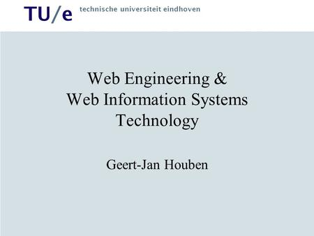 TU/e technische universiteit eindhoven Web Engineering & Web Information Systems Technology Geert-Jan Houben.
