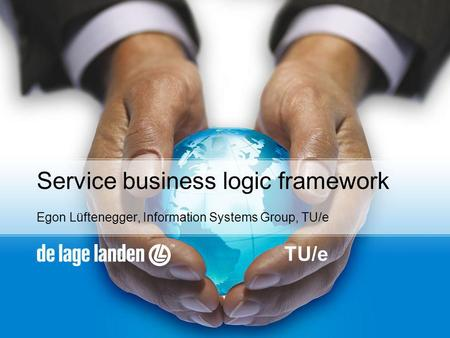 TU/e Service business logic framework Egon Lüftenegger, Information Systems Group, TU/e.