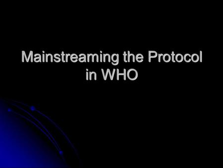 Mainstreaming the Protocol in WHO. WHO decision making Regional Committee Agenda Regional Committee Agenda All items from WHO All items from WHO All items.