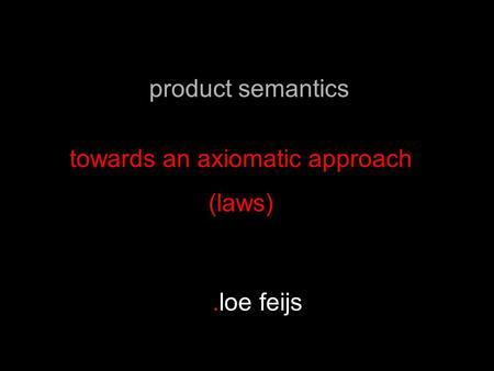 Towards an axiomatic approach (laws).loe feijs product semantics.