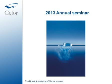 2013 Annual seminar The Nordic Association of Marine Insurers.