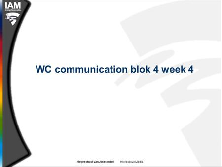 Hogeschool van Amsterdam Interactieve Media WC communication blok 4 week 4.