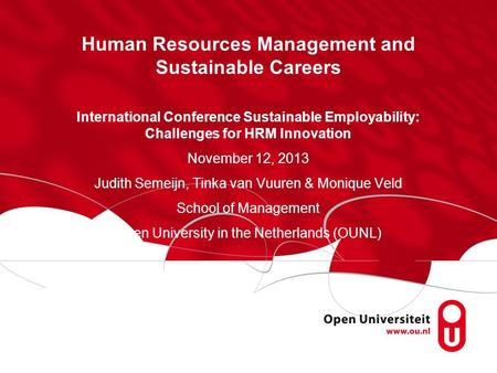 Human Resources Management and Sustainable Careers International Conference Sustainable Employability: Challenges for HRM Innovation November 12, 2013.