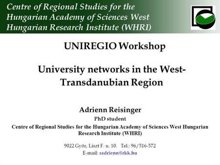 University networks in the West- Transdanubian Region Centre of Regional Studies for the Hungarian Academy of Sciences West Hungarian Research Institute.
