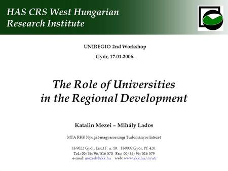 The Role of Universities in the Regional Development UNIREGIO 2nd Workshop Győr, 17.01.2006. HAS CRS West Hungarian Research Institute Katalin Mezei –