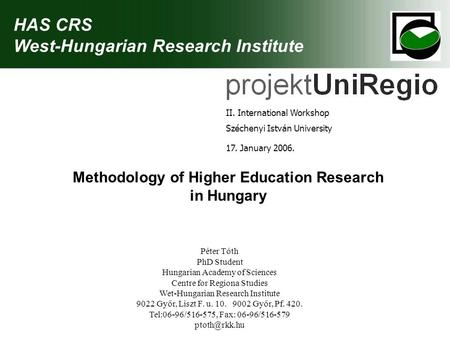 HAS CRS West-Hungarian Research Institute II. International Workshop Széchenyi István University 17. January 2006. Methodology of Higher Education Research.