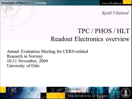 TPC / PHOS / HLT Readout Electronics overview Annual Evaluation Meeting for CERN-related Research in Norway 10-11 November, 2004 University of Oslo Kjetil.