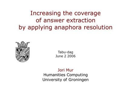 Slide 1 of 20 Increasing the coverage of answer extraction by applying anaphora resolution Increasing the coverage of answer extraction by applying anaphora.